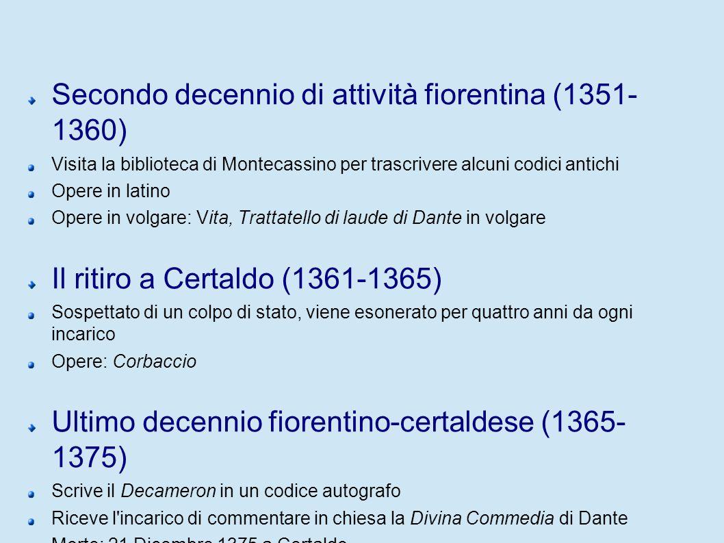 Secondo decennio di attività fiorentina (1351- 1360) Visita la biblioteca di Montecassino per trascrivere alcuni codici antichi Opere in latino Opere