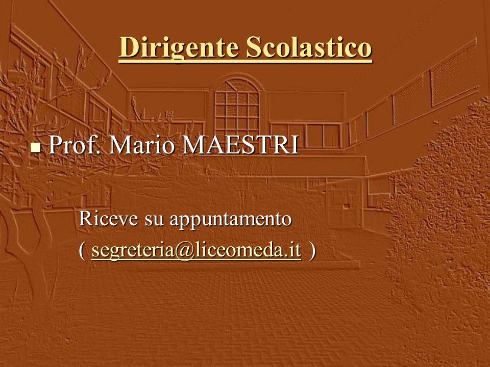 Dirigente Scolastico Prof. Mario MAESTRI Prof. Mario MAESTRI Riceve su appuntamento ( segreteria@liceomeda.it ) segreteria@liceomeda.it