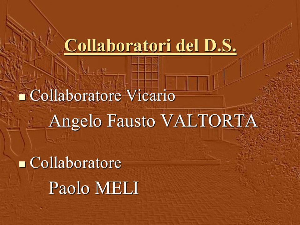 Collaboratori del D.S. Collaboratore Vicario Collaboratore Vicario Angelo Fausto VALTORTA Collaboratore Collaboratore Paolo MELI