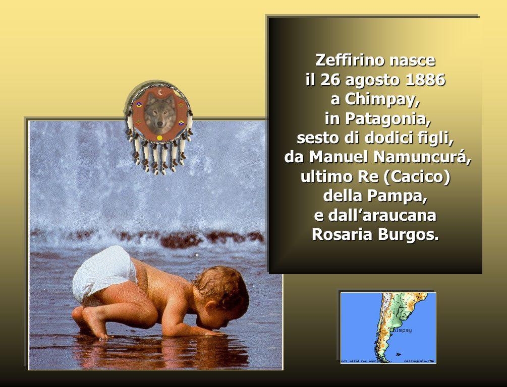 Zeffirino nasce il 26 agosto 1886 a Chimpay, in Patagonia, sesto di dodici figli, da Manuel Namuncurá, ultimo Re (Cacico) della Pampa, e dallaraucana Rosaria Burgos.