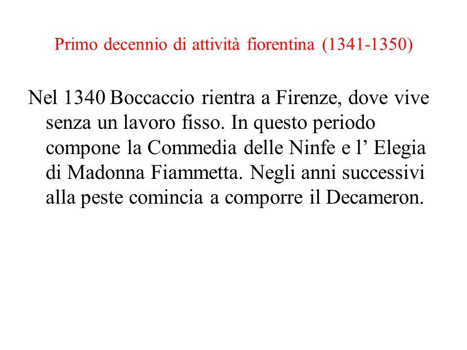 Primo decennio di attività fiorentina (1341-1350) Nel 1340 Boccaccio rientra a Firenze, dove vive senza un lavoro fisso. In questo periodo compone la