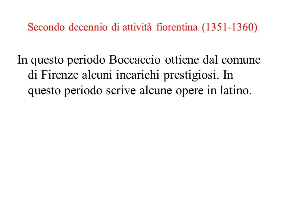 Secondo decennio di attività fiorentina (1351-1360) In questo periodo Boccaccio ottiene dal comune di Firenze alcuni incarichi prestigiosi. In questo