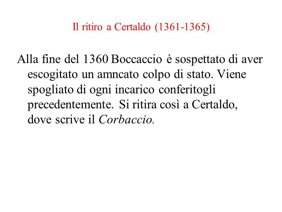 Il ritiro a Certaldo (1361-1365) Alla fine del 1360 Boccaccio è sospettato di aver escogitato un amncato colpo di stato. Viene spogliato di ogni incar