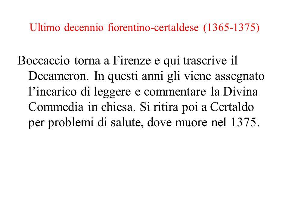 Ultimo decennio fiorentino-certaldese (1365-1375) Boccaccio torna a Firenze e qui trascrive il Decameron. In questi anni gli viene assegnato lincarico