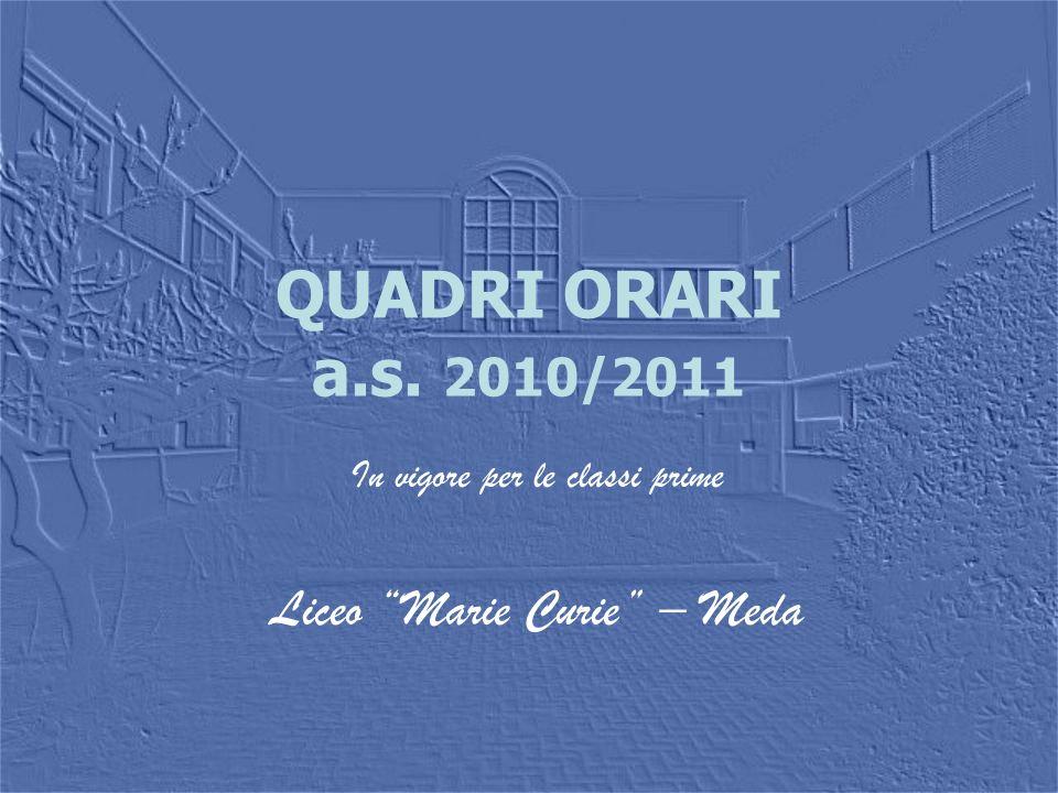 QUADRI ORARI a.s. 2010/2011 In vigore per le classi prime Liceo Marie Curie – Meda