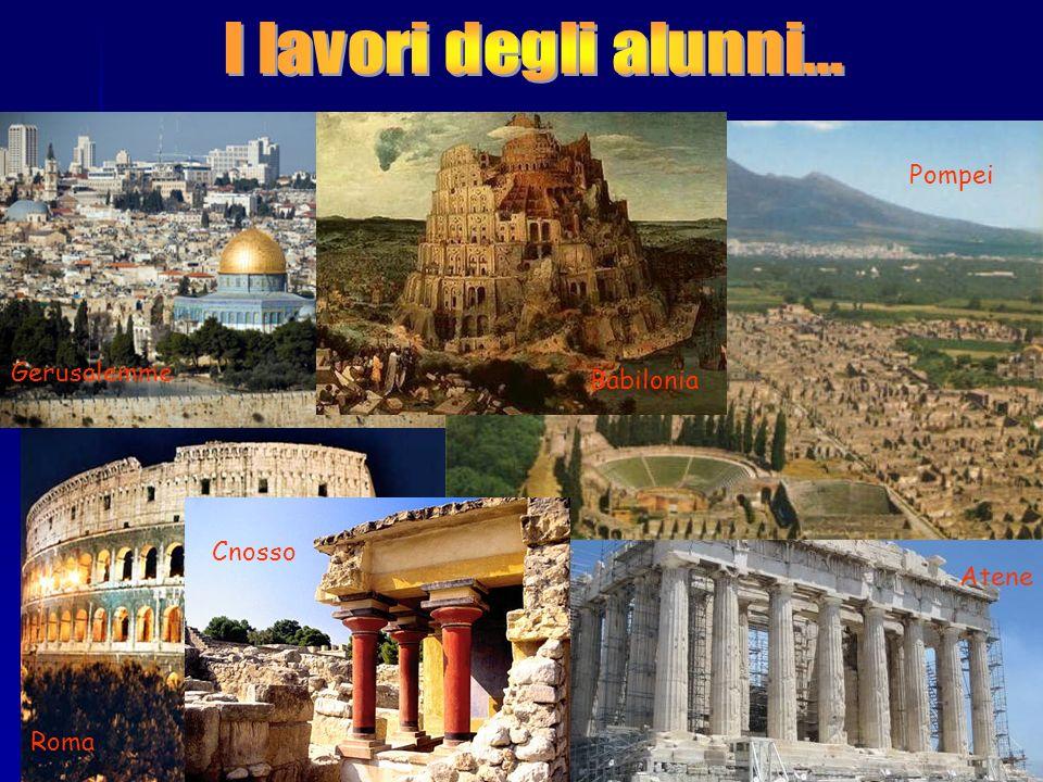 Cnosso Babilonia Gerusalemme Roma Atene Pompei