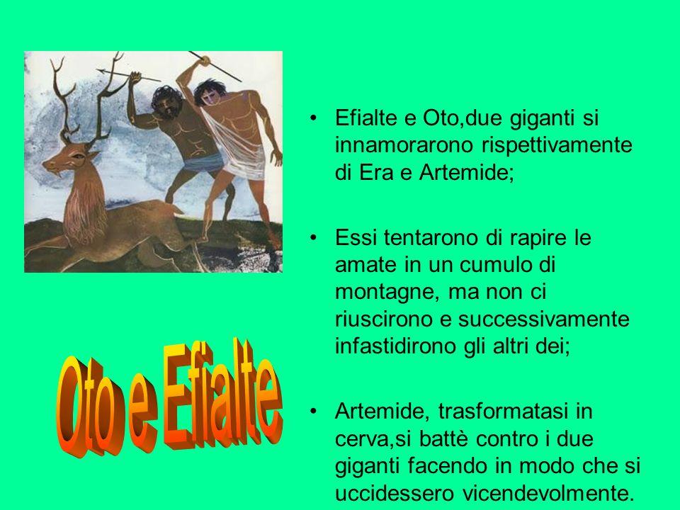 Efialte e Oto,due giganti si innamorarono rispettivamente di Era e Artemide; Essi tentarono di rapire le amate in un cumulo di montagne, ma non ci riu