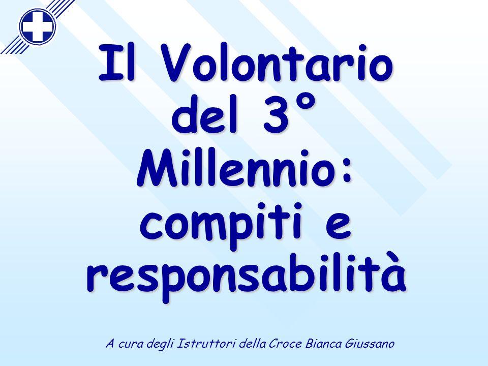 Il Volontario del 3° Millennio: compiti e responsabilità A cura degli Istruttori della Croce Bianca Giussano