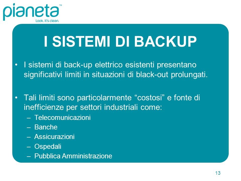 13 I SISTEMI DI BACKUP I sistemi di back-up elettrico esistenti presentano significativi limiti in situazioni di black-out prolungati.