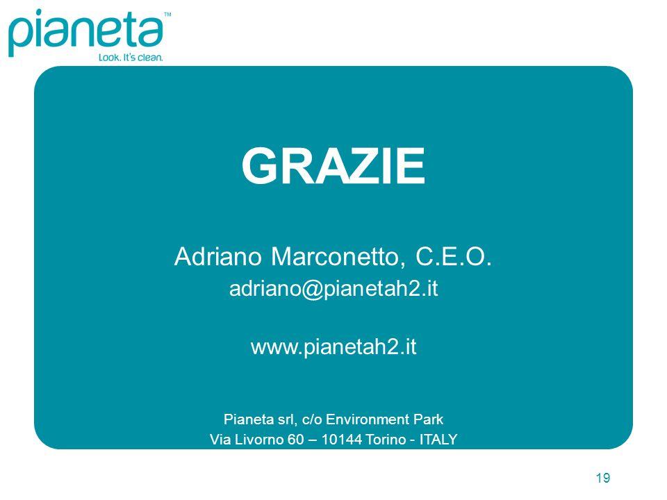 19 Adriano Marconetto, C.E.O. adriano@pianetah2.it www.pianetah2.it Pianeta srl, c/o Environment Park Via Livorno 60 – 10144 Torino - ITALY GRAZIE
