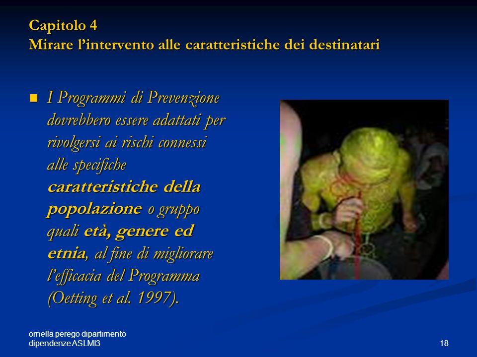 ornella perego dipartimento dipendenze ASLMI3 18 Capitolo 4 Mirare lintervento alle caratteristiche dei destinatari I Programmi di Prevenzione dovrebb