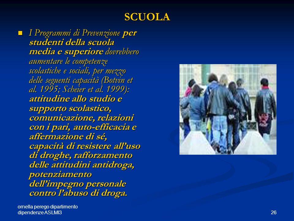 ornella perego dipartimento dipendenze ASLMI3 26 SCUOLA I Programmi di Prevenzione per studenti della scuola media e superiore dovrebbero aumentare le
