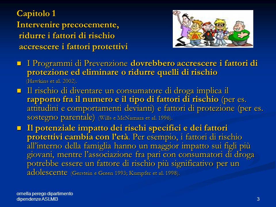 ornella perego dipartimento dipendenze ASLMI3 3 Capitolo 1 Intervenire precocemente, ridurre i fattori di rischio accrescere i fattori protettivi I Pr