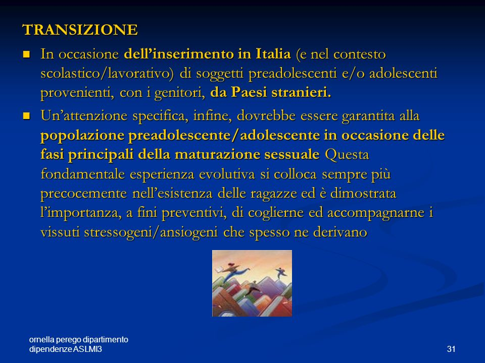 ornella perego dipartimento dipendenze ASLMI3 31 TRANSIZIONE In occasione dellinserimento in Italia (e nel contesto scolastico/lavorativo) di soggetti