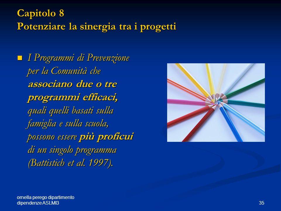 ornella perego dipartimento dipendenze ASLMI3 35 Capitolo 8 Potenziare la sinergia tra i progetti I Programmi di Prevenzione per la Comunità che assoc