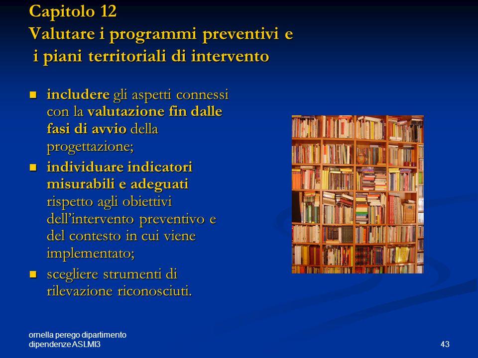 ornella perego dipartimento dipendenze ASLMI3 43 Capitolo 12 Valutare i programmi preventivi e i piani territoriali di intervento includere gli aspett