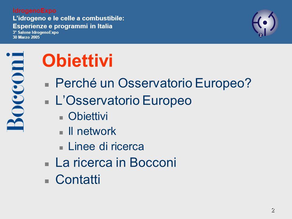2 Obiettivi Perché un Osservatorio Europeo? LOsservatorio Europeo Obiettivi Il network Linee di ricerca La ricerca in Bocconi Contatti IdrogenoExpo Li