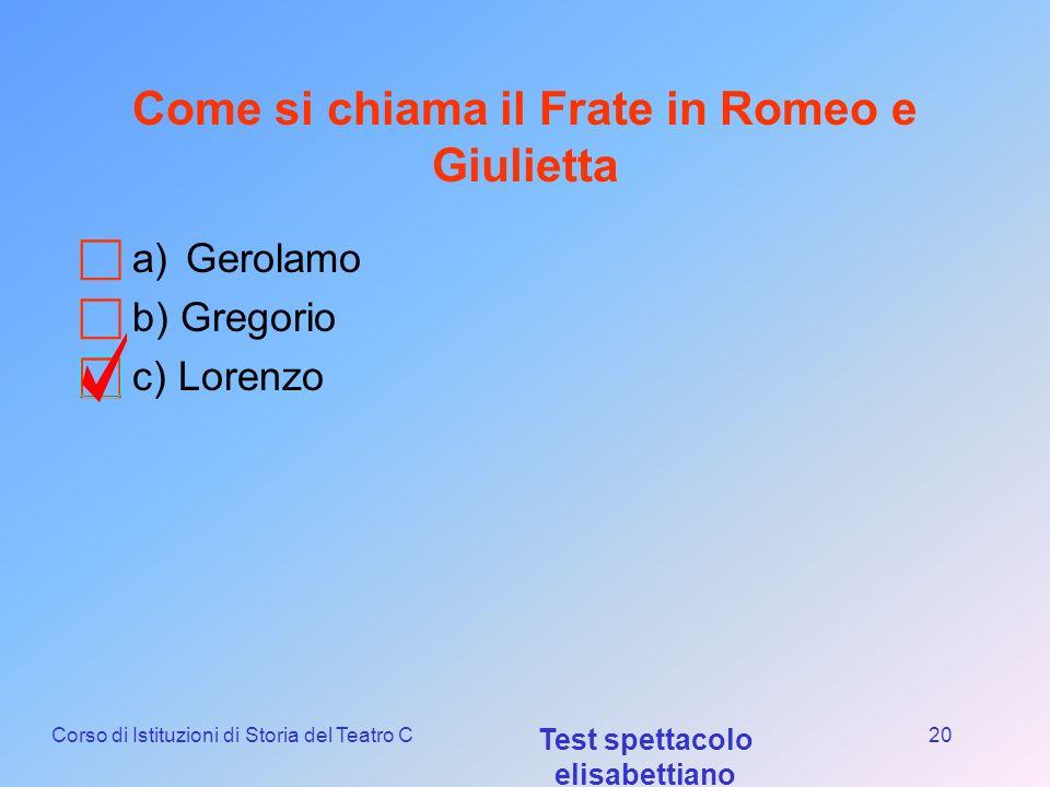 Corso di Istituzioni di Storia del Teatro C Test spettacolo elisabettiano 19 Quanti personaggi muoiono in Amleto? a)10 b) 8 c) 6