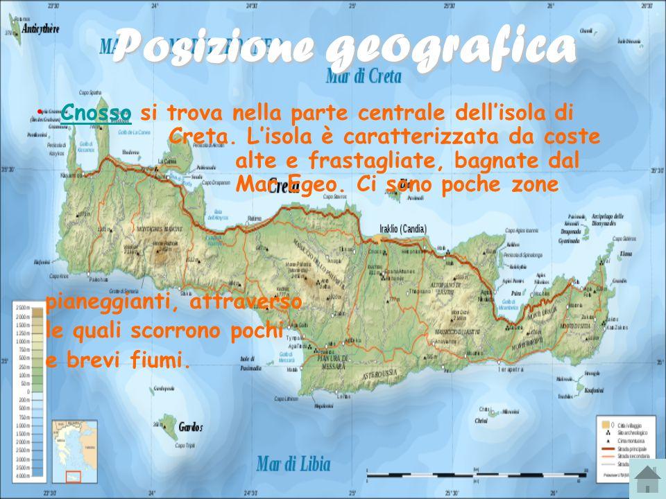 Posizione geografica Cnosso si trova nella parte centrale dellisola di Creta. Lisola è caratterizzata da coste alte e frastagliate, bagnate dal Mar Eg