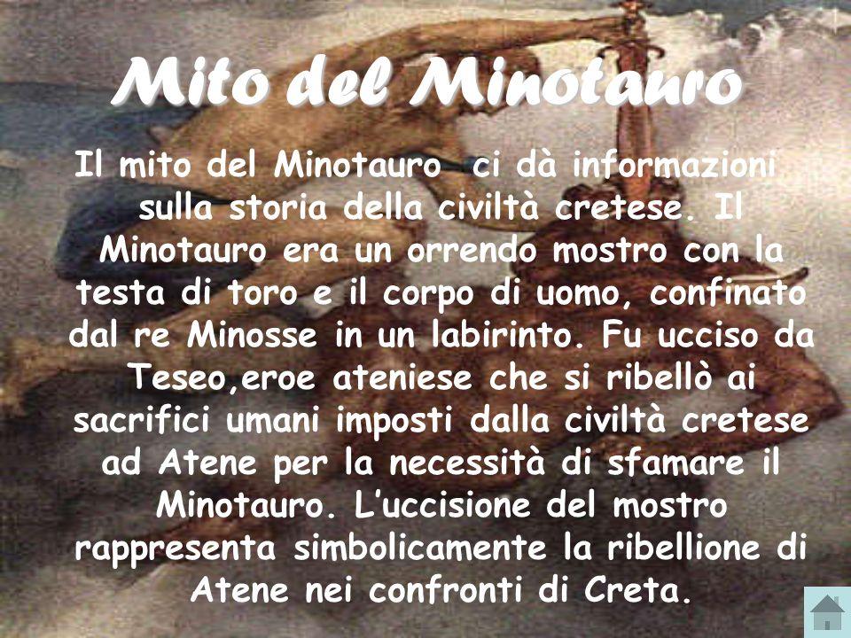 Mito del Minotauro Il mito del Minotauro ci dà informazioni sulla storia della civiltà cretese. Il Minotauro era un orrendo mostro con la testa di tor