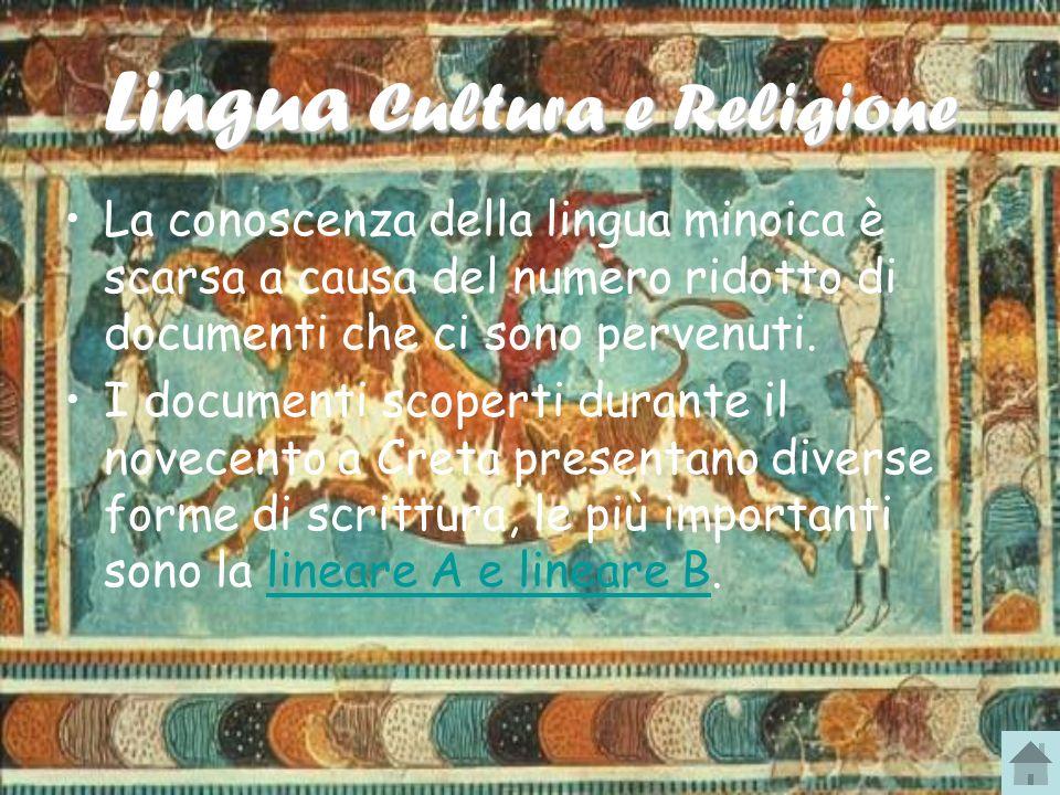 Lingua Cultura e Religione La conoscenza della lingua minoica è scarsa a causa del numero ridotto di documenti che ci sono pervenuti. I documenti scop