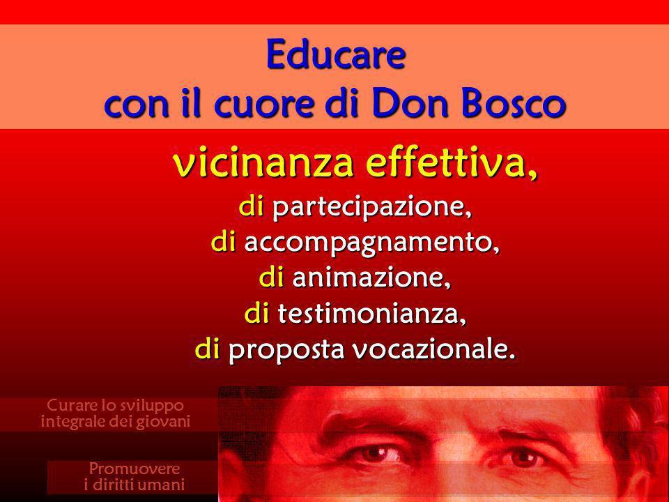 vicinanza effettiva, di partecipazione, di accompagnamento, di animazione, di testimonianza, di proposta vocazionale. Educare con il cuore di Don Bosc