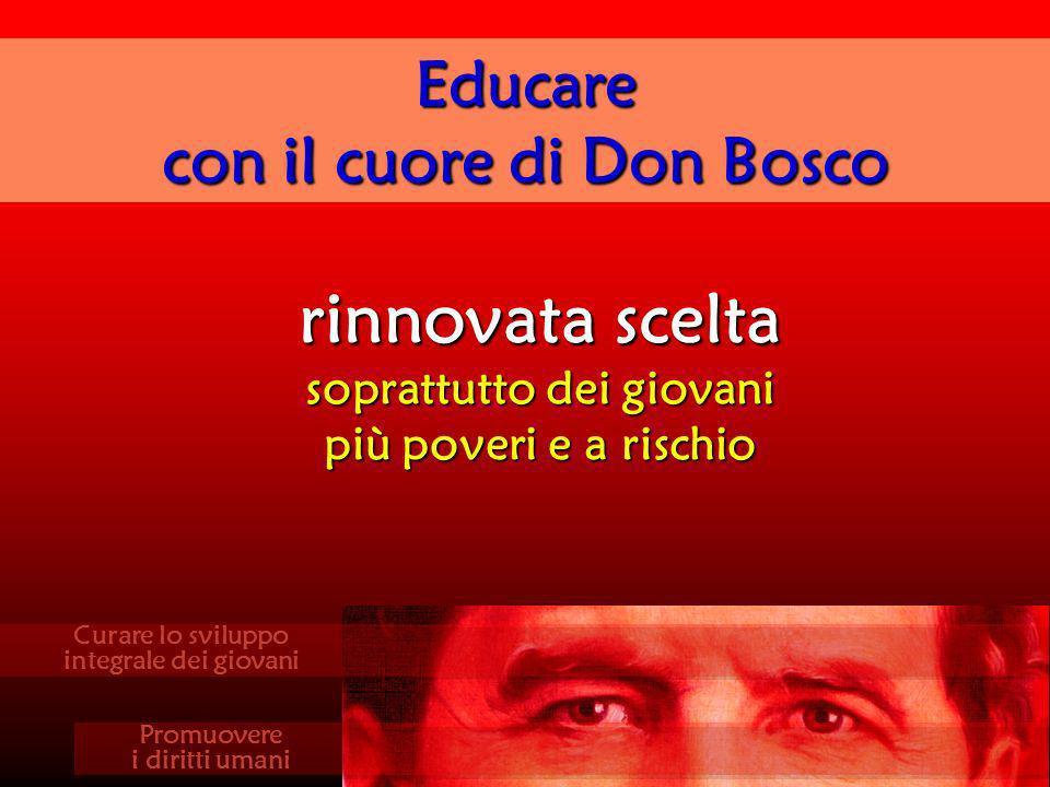 rinnovata scelta soprattutto dei giovani più poveri e a rischio Educare con il cuore di Don Bosco Curare lo sviluppo integrale dei giovani Promuovere