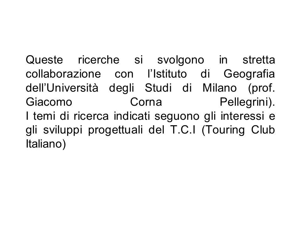 Queste ricerche si svolgono in stretta collaborazione con lIstituto di Geografia dellUniversità degli Studi di Milano (prof. Giacomo Corna Pellegrini)