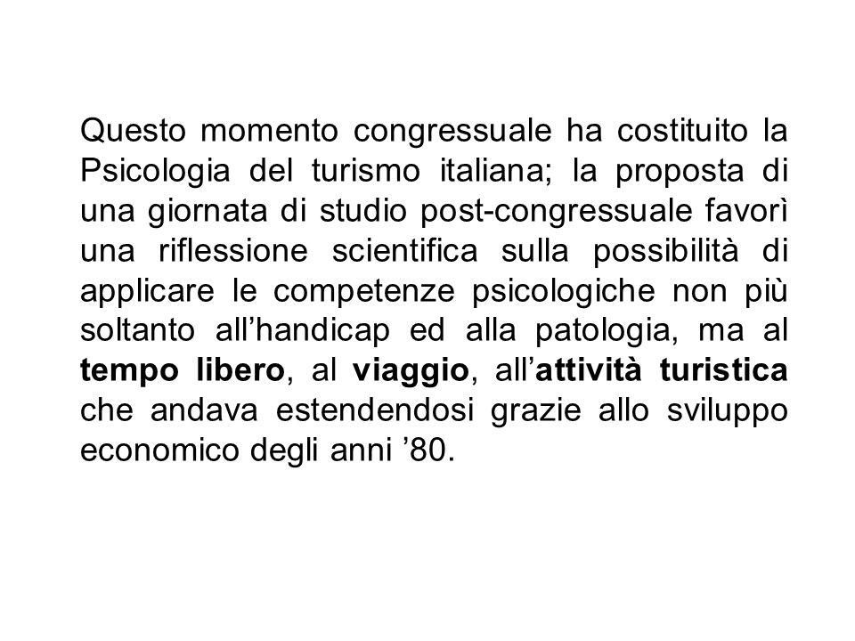 Questo momento congressuale ha costituito la Psicologia del turismo italiana; la proposta di una giornata di studio post-congressuale favorì una rifle