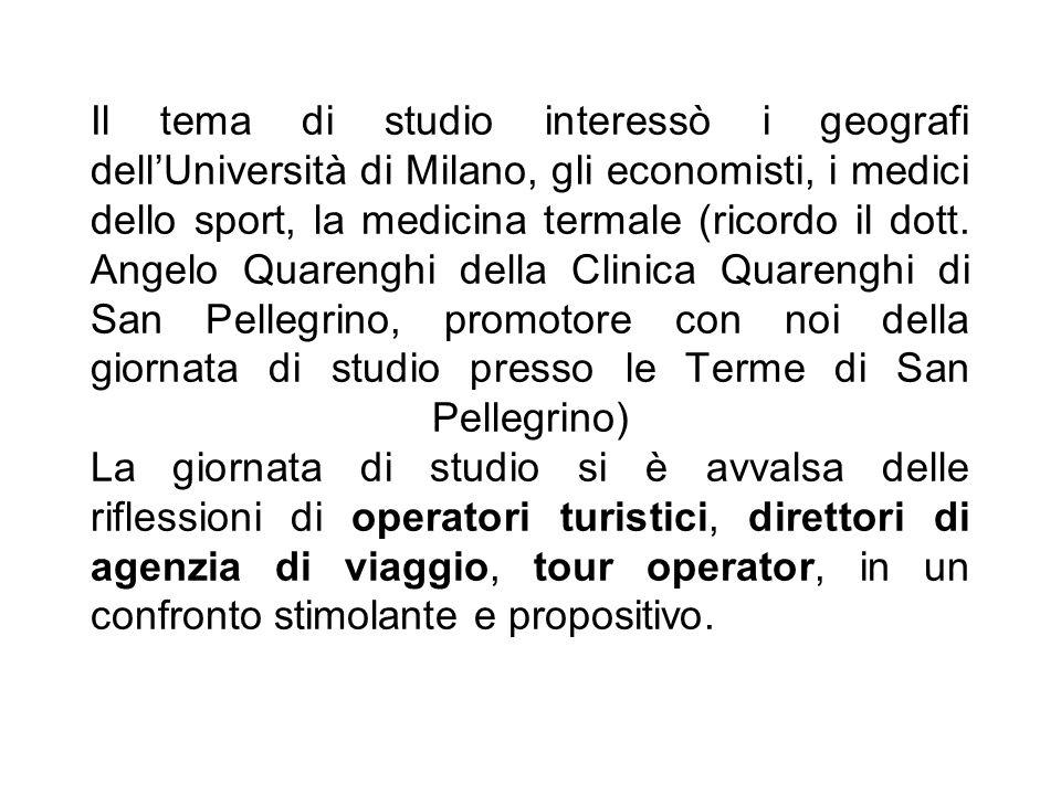 Il tema di studio interessò i geografi dellUniversità di Milano, gli economisti, i medici dello sport, la medicina termale (ricordo il dott. Angelo Qu