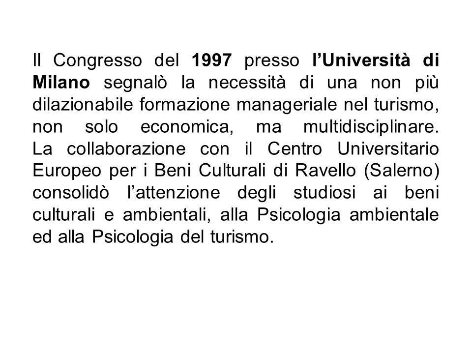 Il Congresso del 1997 presso lUniversità di Milano segnalò la necessità di una non più dilazionabile formazione manageriale nel turismo, non solo econ
