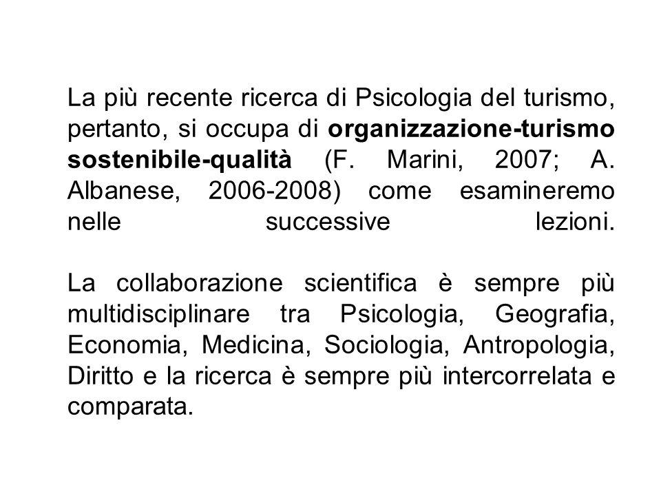 La più recente ricerca di Psicologia del turismo, pertanto, si occupa di organizzazione-turismo sostenibile-qualità (F. Marini, 2007; A. Albanese, 200