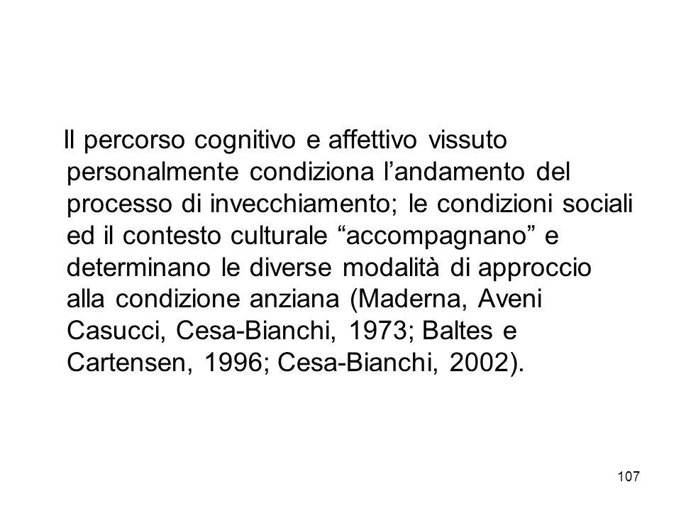 107 Il percorso cognitivo e affettivo vissuto personalmente condiziona landamento del processo di invecchiamento; le condizioni sociali ed il contesto