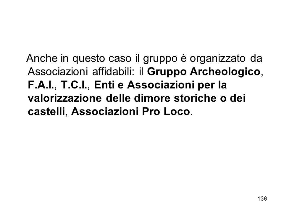 136 Anche in questo caso il gruppo è organizzato da Associazioni affidabili: il Gruppo Archeologico, F.A.I., T.C.I., Enti e Associazioni per la valori