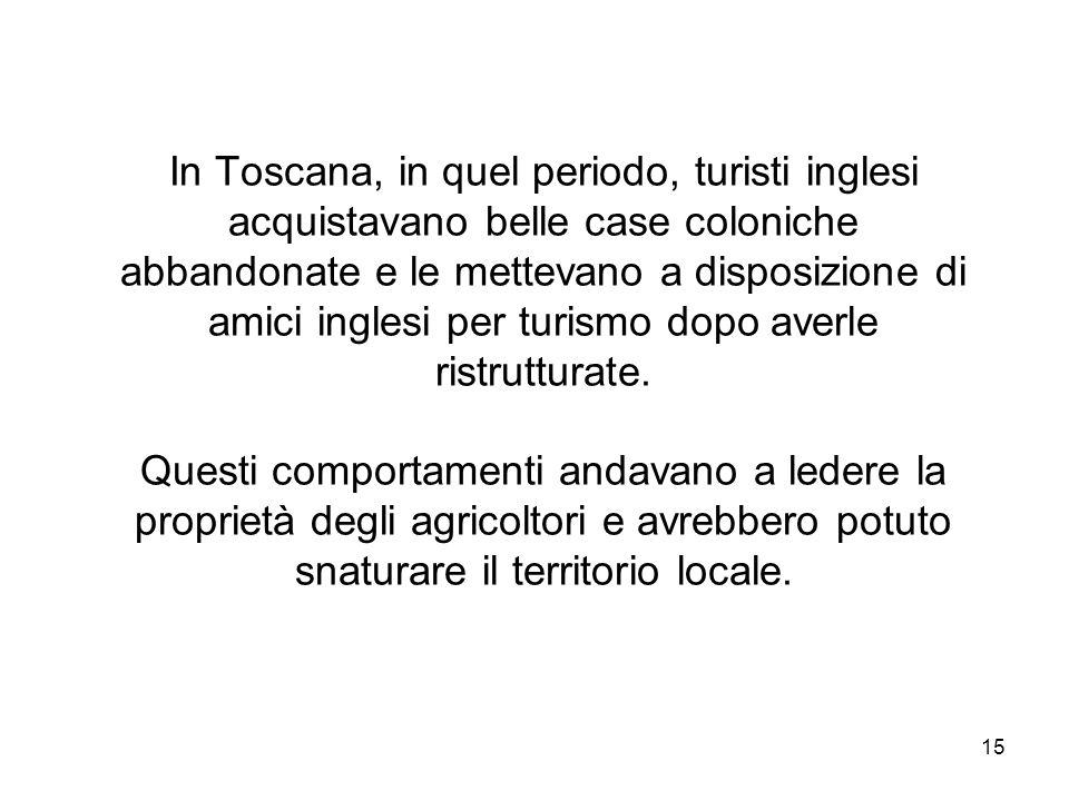 15 In Toscana, in quel periodo, turisti inglesi acquistavano belle case coloniche abbandonate e le mettevano a disposizione di amici inglesi per turis