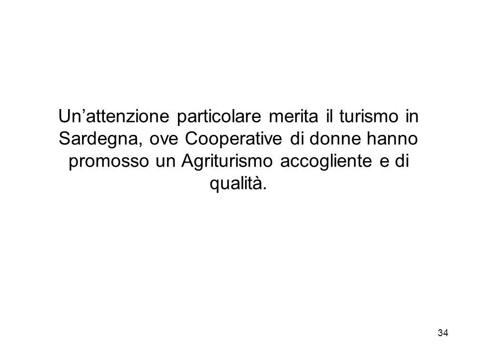34 Unattenzione particolare merita il turismo in Sardegna, ove Cooperative di donne hanno promosso un Agriturismo accogliente e di qualità.