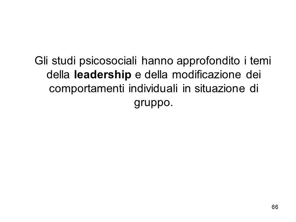 66 Gli studi psicosociali hanno approfondito i temi della leadership e della modificazione dei comportamenti individuali in situazione di gruppo.