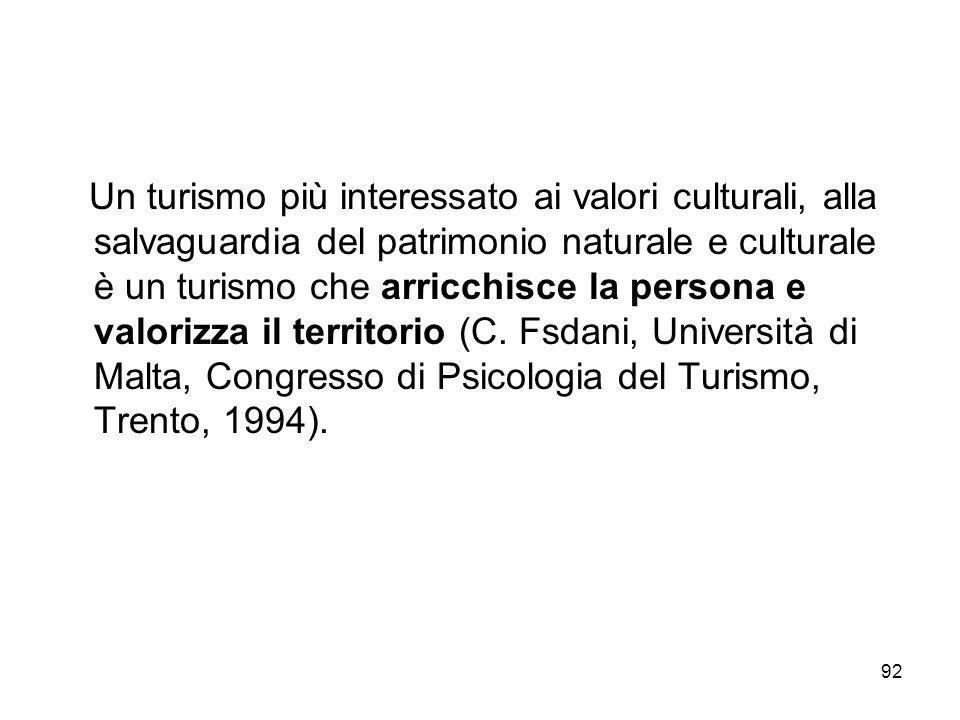 92 Un turismo più interessato ai valori culturali, alla salvaguardia del patrimonio naturale e culturale è un turismo che arricchisce la persona e val