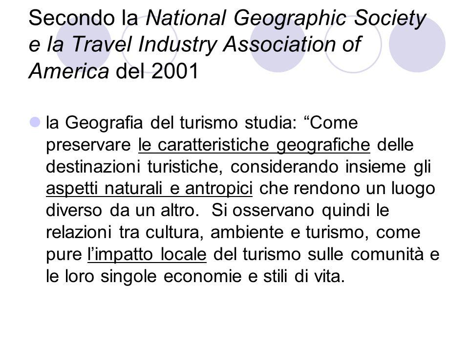 Secondo la National Geographic Society e la Travel Industry Association of America del 2001 la Geografia del turismo studia: Come preservare le caratt