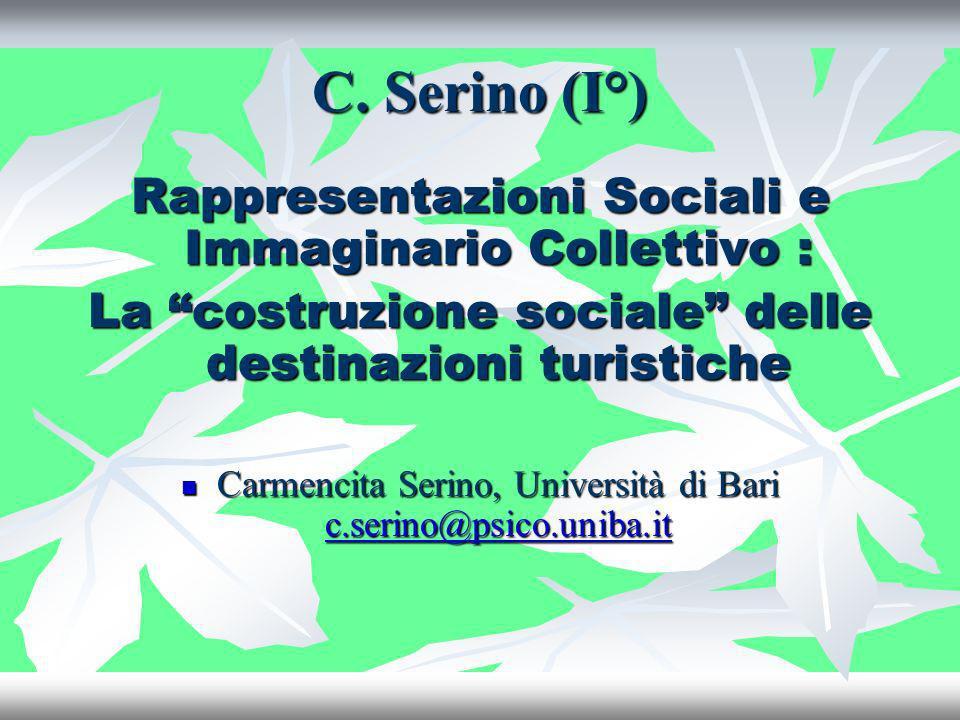 C. Serino (I°) Rappresentazioni Sociali e Immaginario Collettivo : La costruzione sociale delle destinazioni turistiche Carmencita Serino, Università