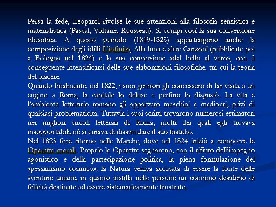 Persa la fede, Leopardi rivolse le sue attenzioni alla filosofia sensistica e materialistica (Pascal, Voltaire, Rousseau). Si compì così la sua conver