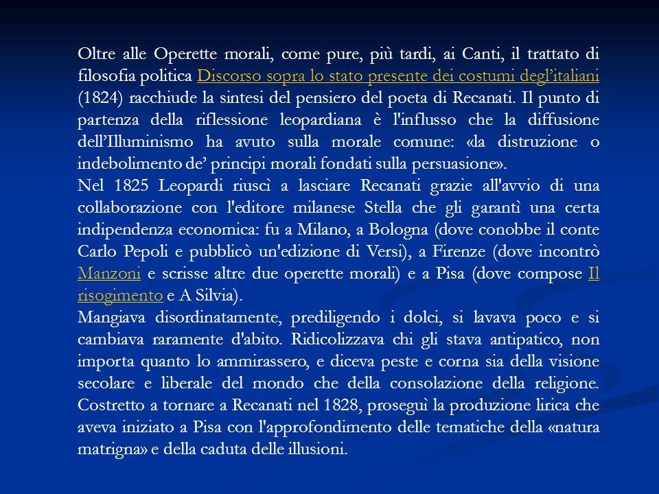 Oltre alle Operette morali, come pure, più tardi, ai Canti, il trattato di filosofia politica Discorso sopra lo stato presente dei costumi deglitalian