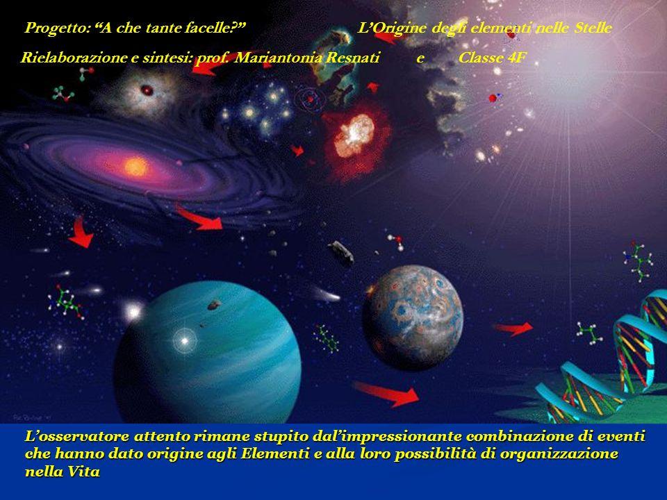 La formazione di tutti gli elementi diversi dallidrogeno e dallelio, fino al ferro, è avvenuta e avviene ancora oggi, nei nuclei delle stelle, formatesi allinterno di nebulose.