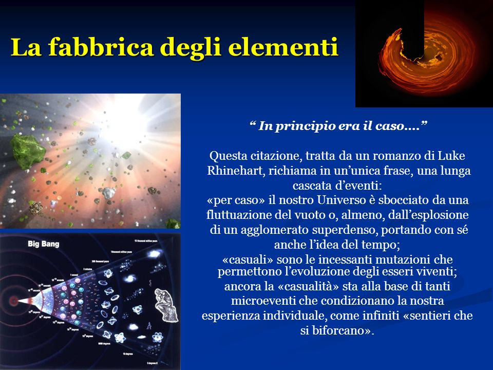 La fabbrica degli elementi In principio era il caso…. Questa citazione, tratta da un romanzo di Luke Rhinehart, richiama in ununica frase, una lunga c