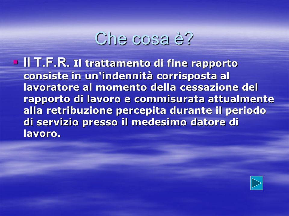 Il Trattamento di Fine Rapporto A chi spetta .Il T.F.R.