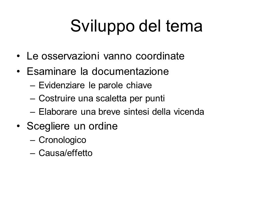 Sviluppo del tema Le osservazioni vanno coordinate Esaminare la documentazione –Evidenziare le parole chiave –Costruire una scaletta per punti –Elabor
