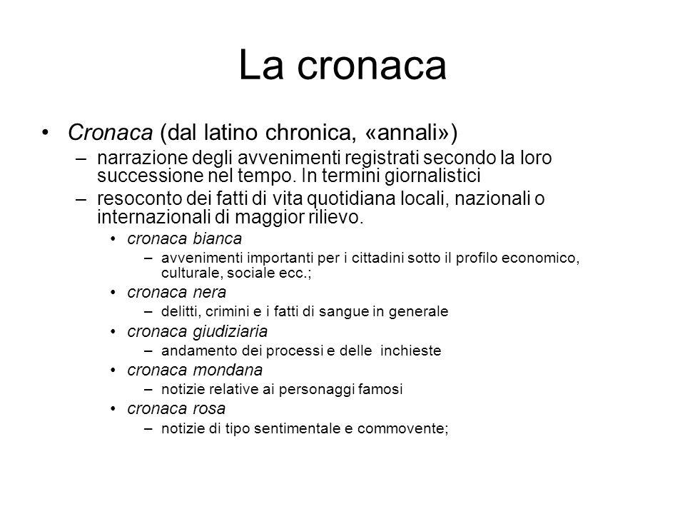 La cronaca Cronaca (dal latino chronica, «annali») –narrazione degli avvenimenti registrati secondo la loro successione nel tempo. In termini giornali