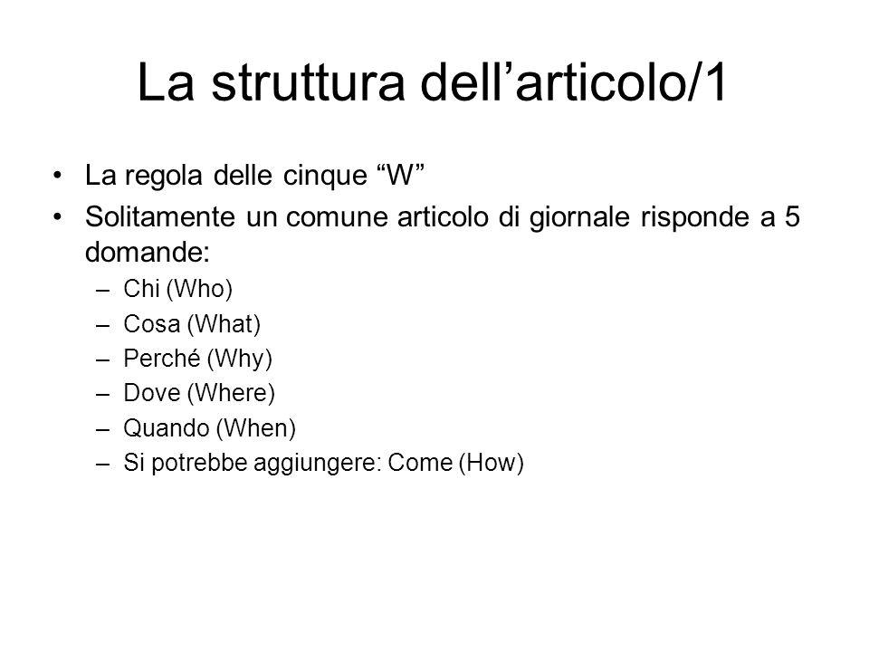 La struttura dellarticolo/1 La regola delle cinque W Solitamente un comune articolo di giornale risponde a 5 domande: –Chi (Who) –Cosa (What) –Perché
