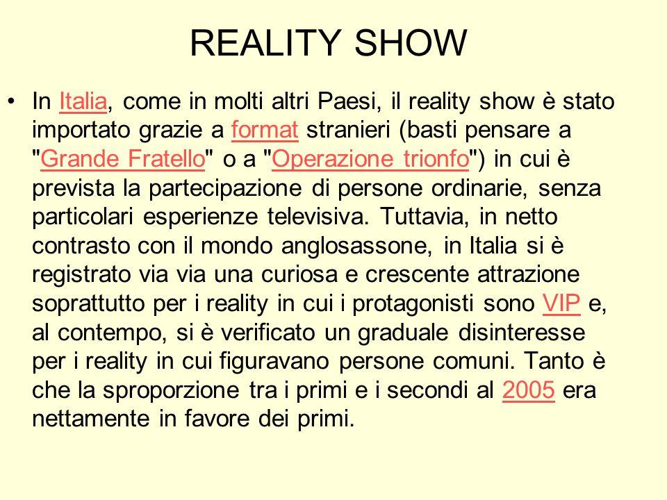 REALITY SHOW In Italia, come in molti altri Paesi, il reality show è stato importato grazie a format stranieri (basti pensare a