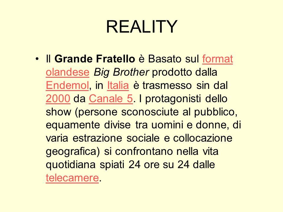 REALITY Il Grande Fratello è Basato sul format olandese Big Brother prodotto dalla Endemol, in Italia è trasmesso sin dal 2000 da Canale 5. I protagon